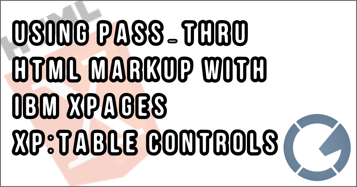 Using Pass-Thru HTML Markup with IBM XPages xp:table Controls